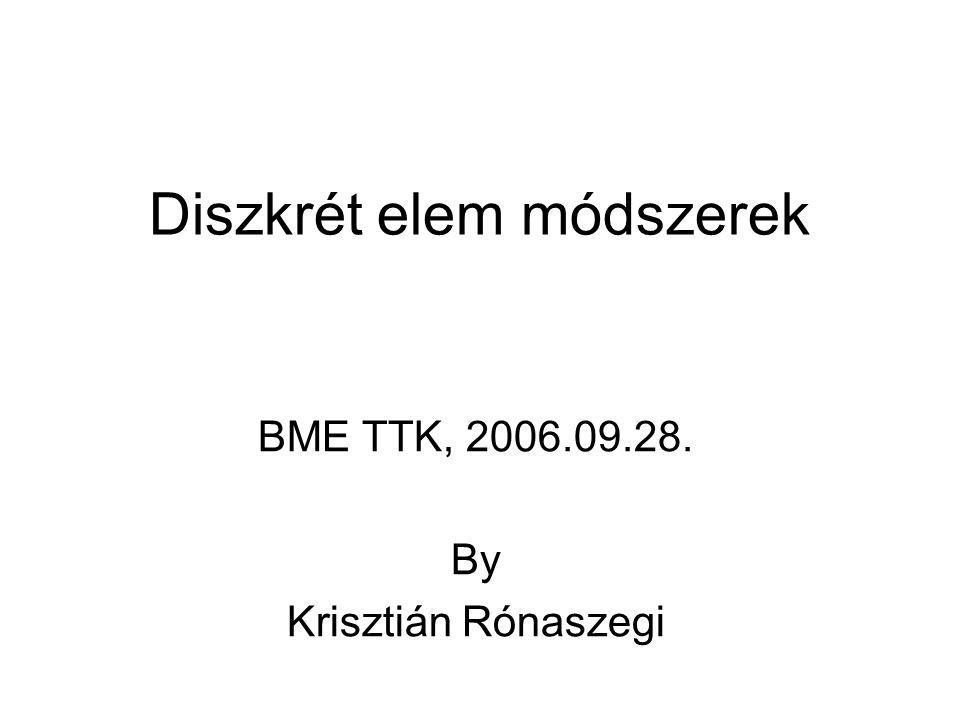 Diszkrét elem módszerek BME TTK, 2006.09.28. By Krisztián Rónaszegi