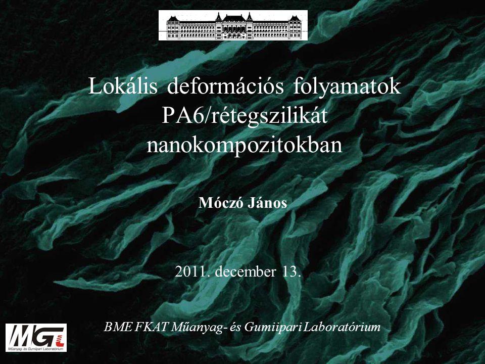 Lokális deformációs folyamatok PA6/rétegszilikát nanokompozitokban Móczó János BME FKAT Műanyag- és Gumiipari Laboratórium 2011. december 13.