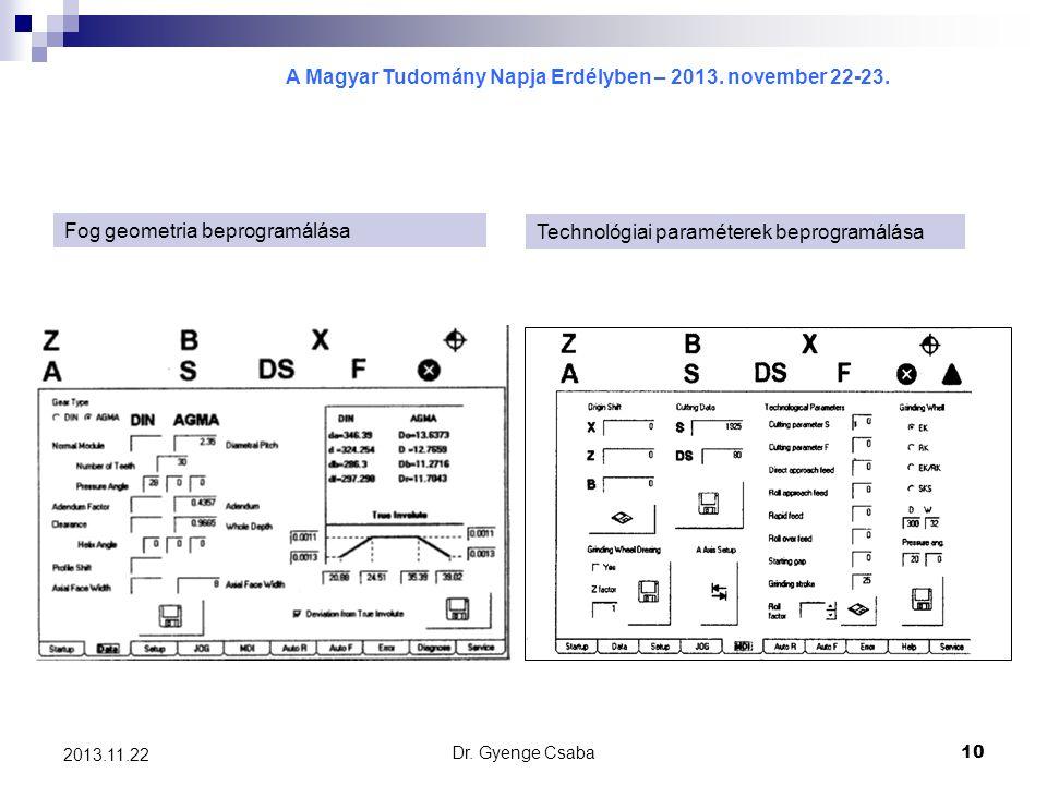 A Magyar Tudomány Napja Erdélyben – 2013. november 22-23. Dr. Gyenge Csaba10 2013.11.22 Fog geometria beprogramálása Technológiai paraméterek beprogra