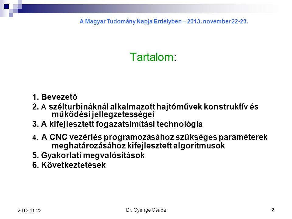 A Magyar Tudomány Napja Erdélyben – 2013. november 22-23. Dr. Gyenge Csaba2 2013.11.22 Tartalom: 1. Bevezető 2. A szélturbináknál alkalmazott hajtóműv
