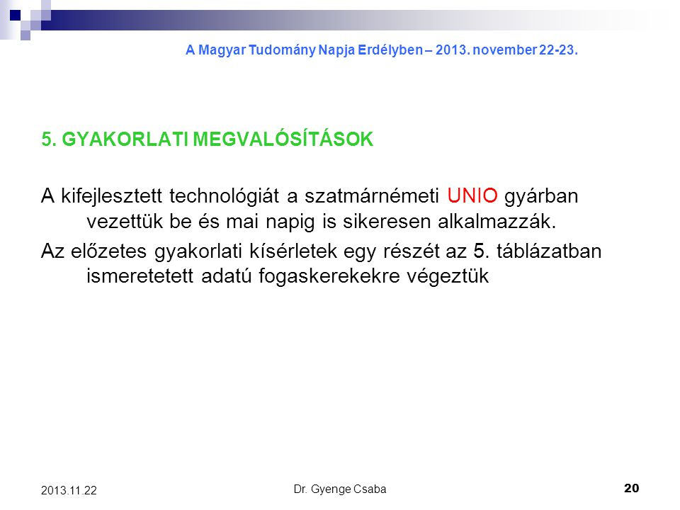 A Magyar Tudomány Napja Erdélyben – 2013. november 22-23. Dr. Gyenge Csaba20 2013.11.22 5. GYAKORLATI MEGVALÓSÍTÁSOK A kifejlesztett technológiát a sz