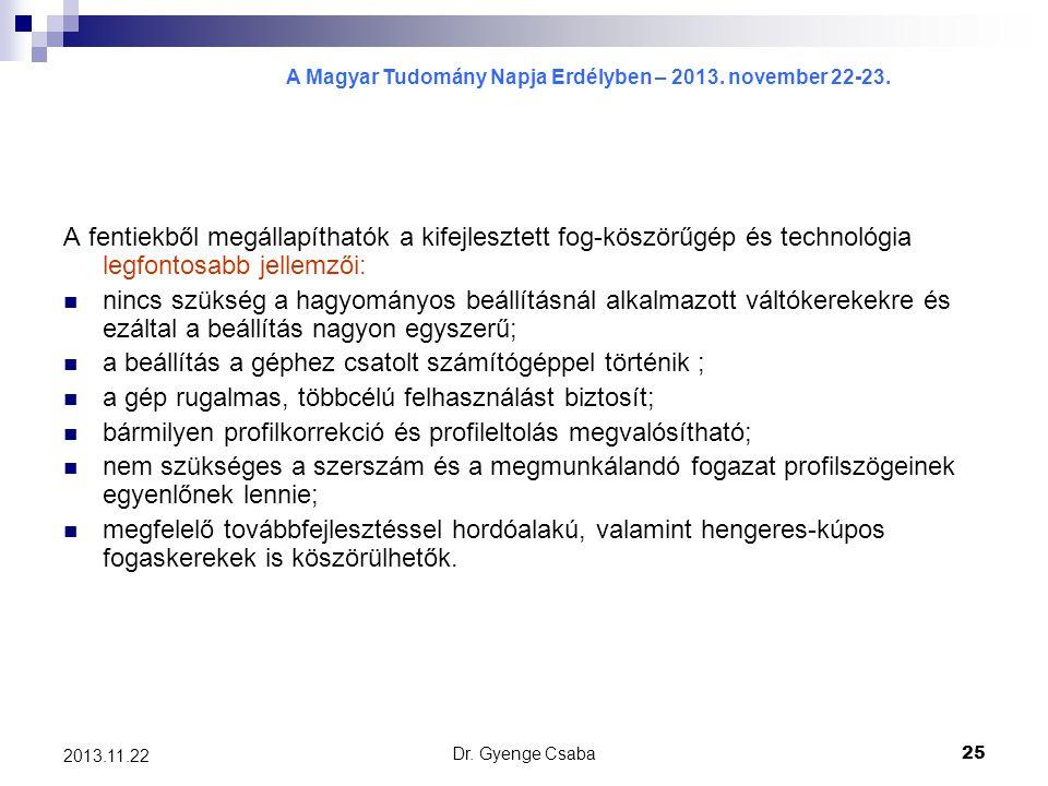 A Magyar Tudomány Napja Erdélyben – 2013. november 22-23. Dr. Gyenge Csaba25 2013.11.22 A fentiekből megállapíthatók a kifejlesztett fog-köszörűgép és
