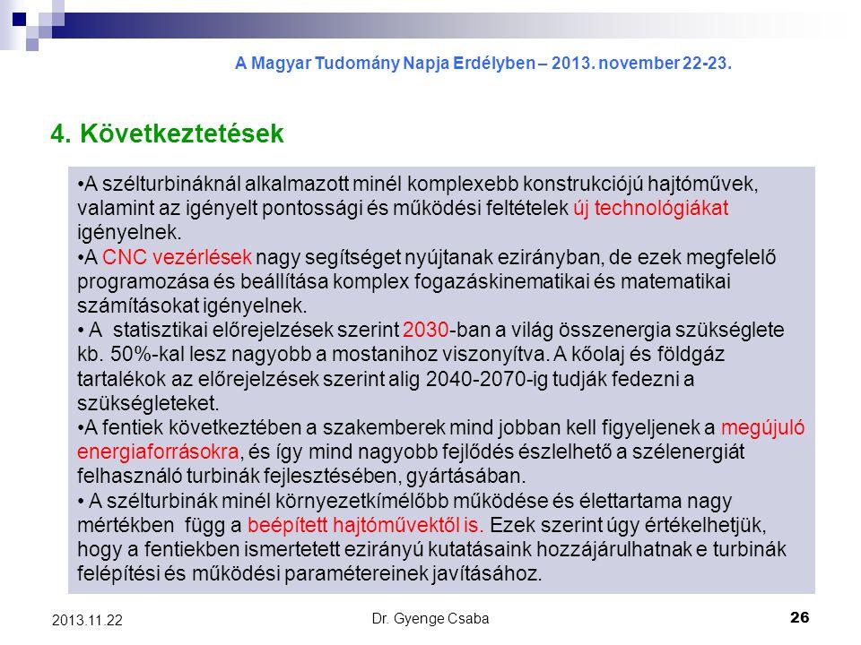 A Magyar Tudomány Napja Erdélyben – 2013. november 22-23. Dr. Gyenge Csaba26 2013.11.22 4. Következtetések A szélturbináknál alkalmazott minél komplex