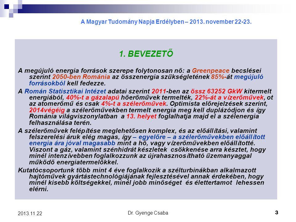 A Magyar Tudomány Napja Erdélyben – 2013. november 22-23. Dr. Gyenge Csaba3 2013.11.22 1. BEVEZETŐ A megújuló energia források szerepe folytonosan nő: