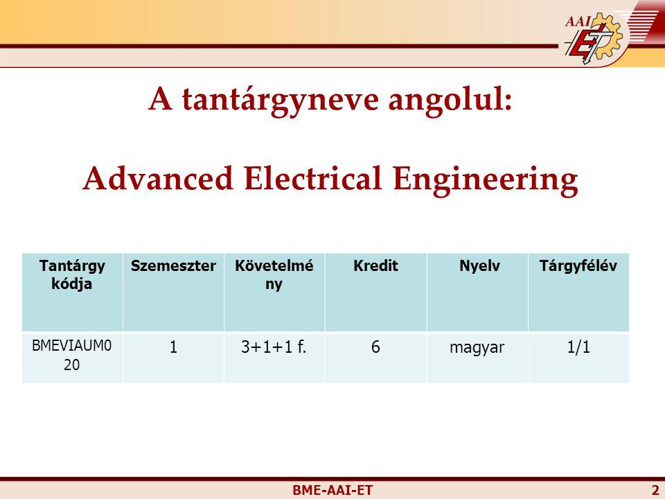 BME-AAI-ET 2 Tantárgy kódja SzemeszterKövetelmé ny Kredit NyelvTárgyfélév BMEVIAUM0 20 13+1+1 f.6magyar1/1 A tantárgyneve angolul: Advanced Electrical