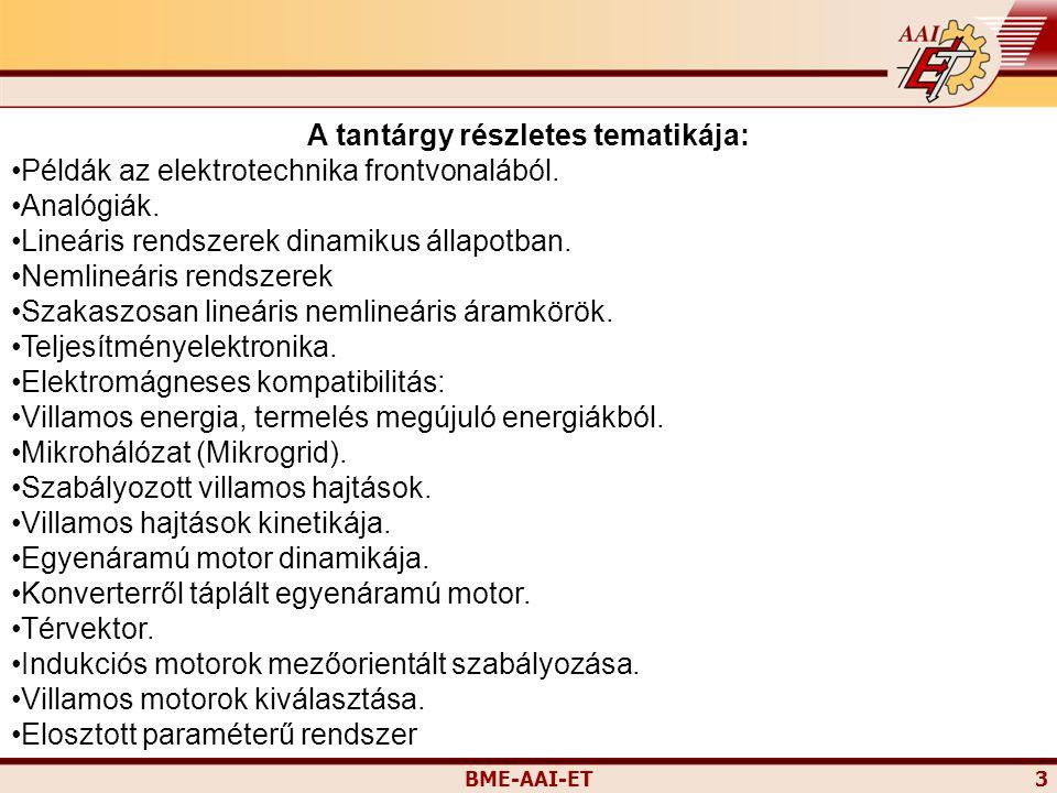 BME-AAI-ET 3 A tantárgy részletes tematikája: Példák az elektrotechnika frontvonalából. Analógiák. Lineáris rendszerek dinamikus állapotban. Nemlineár