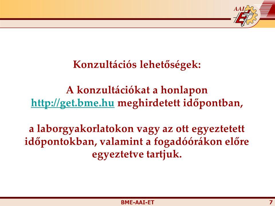 BME-AAI-ET 7 Konzultációs lehetőségek: A konzultációkat a honlapon http://get.bme.hu meghirdetett időpontban, a laborgyakorlatokon vagy az ott egyezte