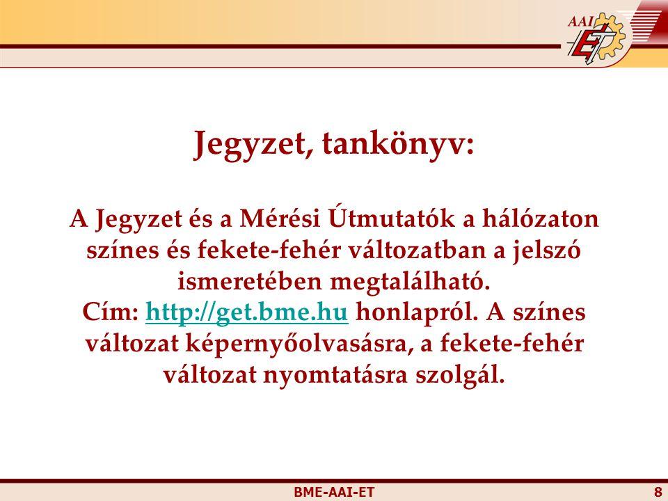 BME-AAI-ET 8 Jegyzet, tankönyv: A Jegyzet és a Mérési Útmutatók a hálózaton színes és fekete-fehér változatban a jelszó ismeretében megtalálható. Cím: