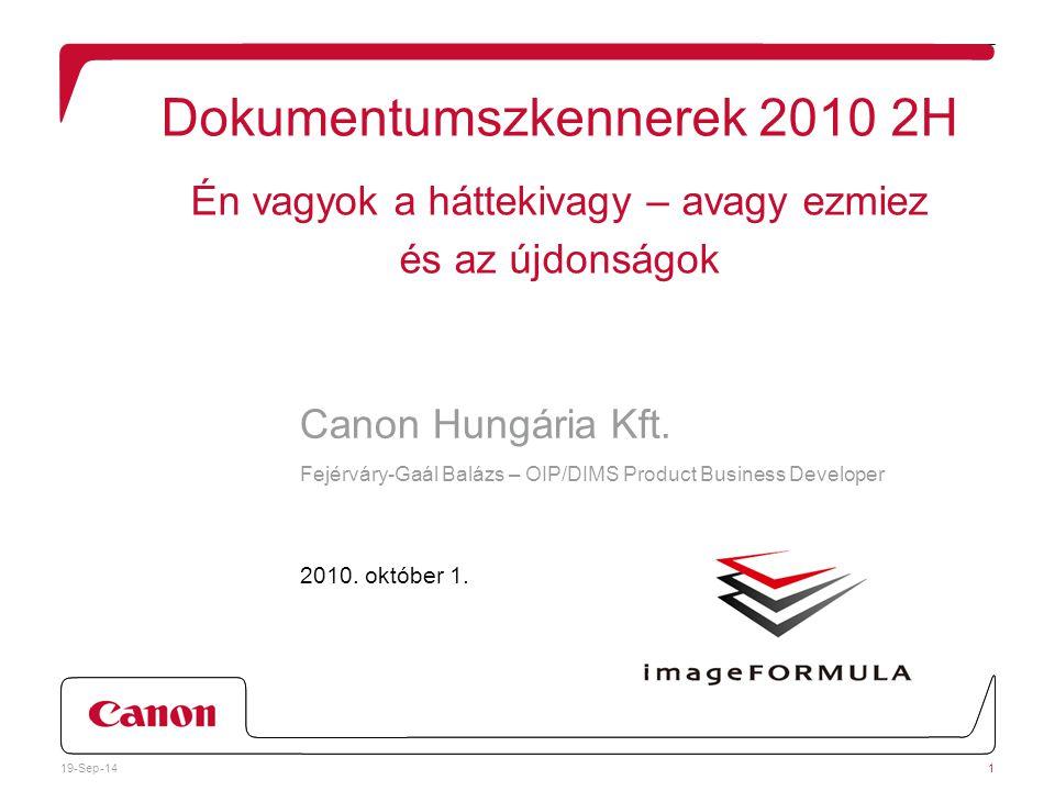 Dokumentumszkennerek 2010 2H Én vagyok a háttekivagy – avagy ezmiez és az újdonságok Canon Hungária Kft.
