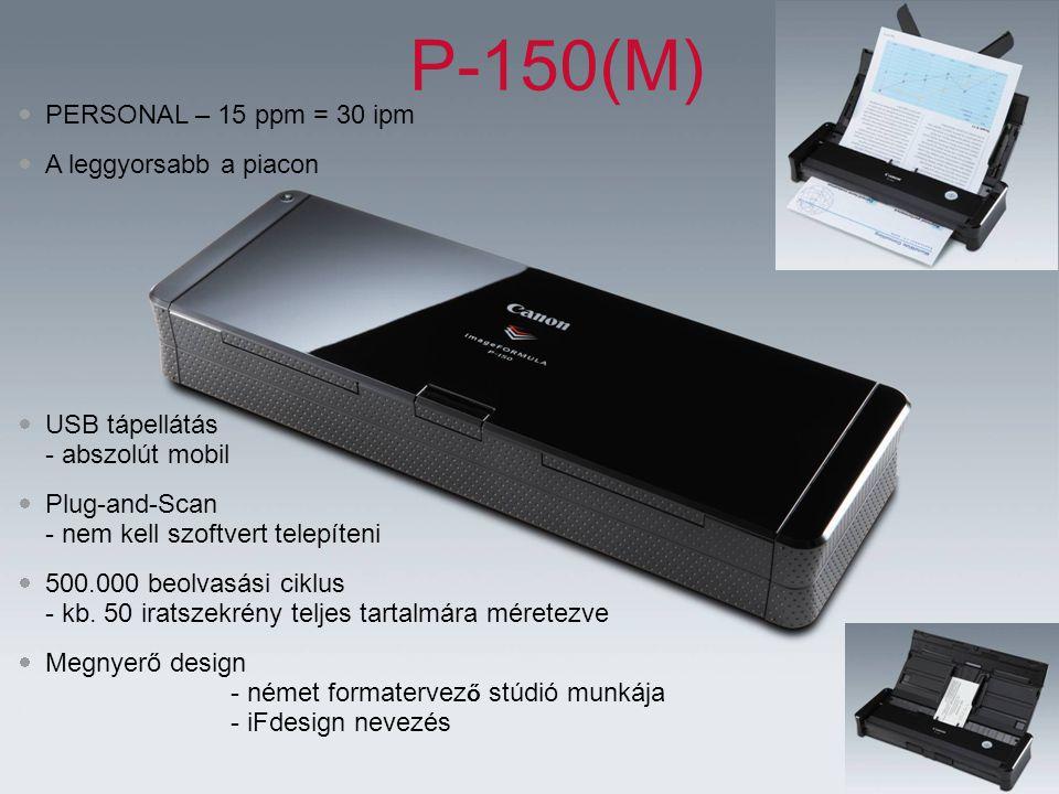 11 P-150(M)  PERSONAL – 15 ppm = 30 ipm  A leggyorsabb a piacon  USB tápellátás - abszolút mobil  Plug-and-Scan - nem kell szoftvert telepíteni  500.000 beolvasási ciklus - kb.