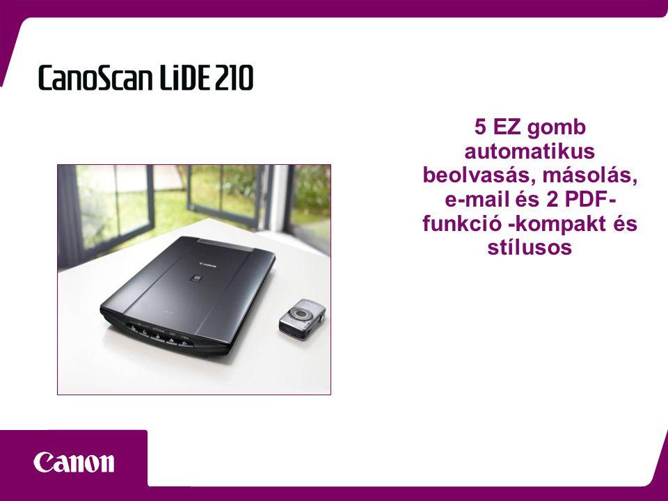 5 EZ gomb automatikus beolvasás, másolás, e-mail és 2 PDF- funkció -kompakt és stílusos