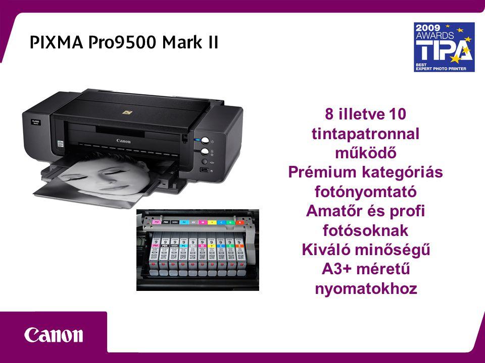 PIXMA Pro9500 Mark II 8 illetve 10 tintapatronnal működő Prémium kategóriás fotónyomtató Amatőr és profi fotósoknak Kiváló minőségű A3+ méretű nyomatokhoz