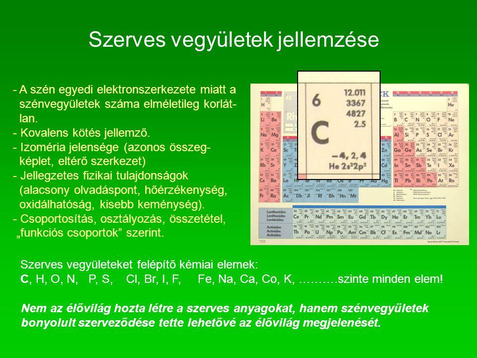 Szerves vegyületek jellemzése - A szén egyedi elektronszerkezete miatt a szénvegyületek száma elméletileg korlát- lan. - Kovalens kötés jellemző. - Iz