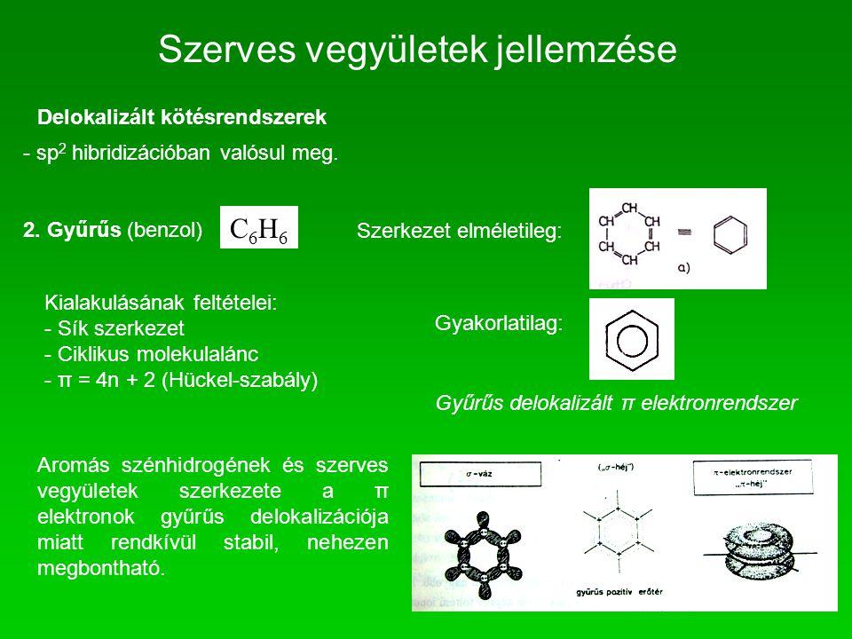 Szerves vegyületek jellemzése Delokalizált kötésrendszerek - sp 2 hibridizációban valósul meg. 2. Gyűrűs (benzol) C6H6C6H6 Szerkezet elméletileg: Gyak