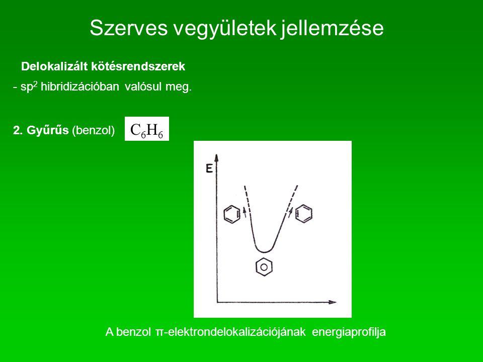 Szerves vegyületek jellemzése Delokalizált kötésrendszerek - sp 2 hibridizációban valósul meg. 2. Gyűrűs (benzol) C6H6C6H6 A benzol π-elektrondelokali