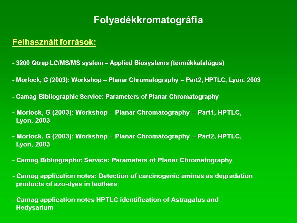 Folyadékkromatográfia Felhasznált források: - 3200 Qtrap LC/MS/MS system – Applied Biosystems (termékkatalógus) - Morlock, G (2003): Workshop – Planar