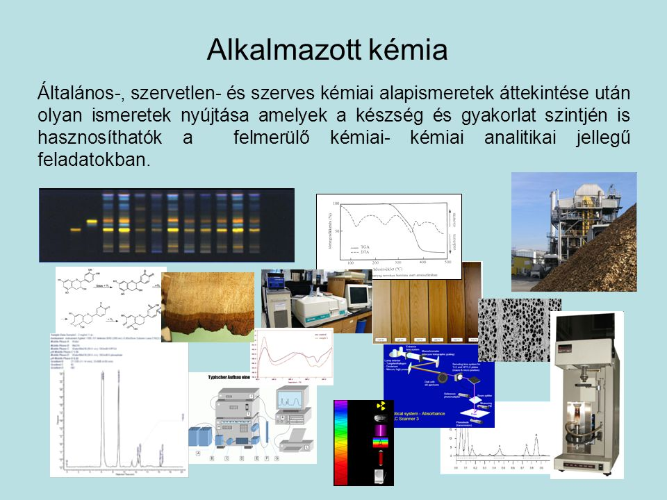Általános-, szervetlen- és szerves kémiai alapismeretek áttekintése után olyan ismeretek nyújtása amelyek a készség és gyakorlat szintjén is hasznosít