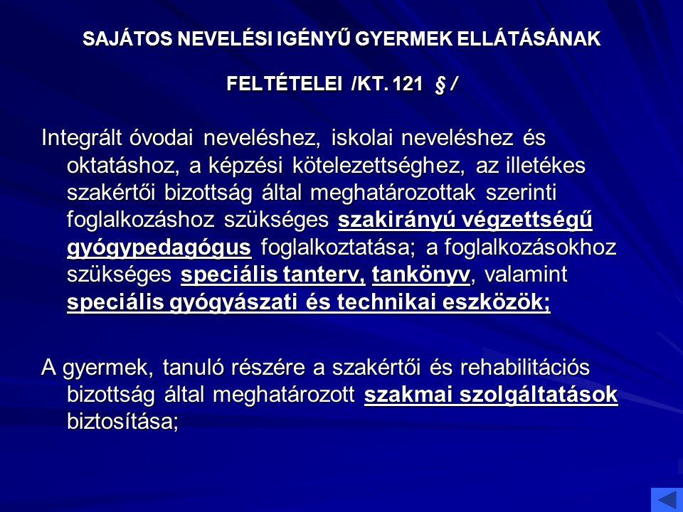 SAJÁTOS NEVELÉSI IGÉNYŰ GYERMEK ELLÁTÁSÁNAK FELTÉTELEI /KT. 121 § / Integrált óvodai neveléshez, iskolai neveléshez és oktatáshoz, a képzési kötelezet