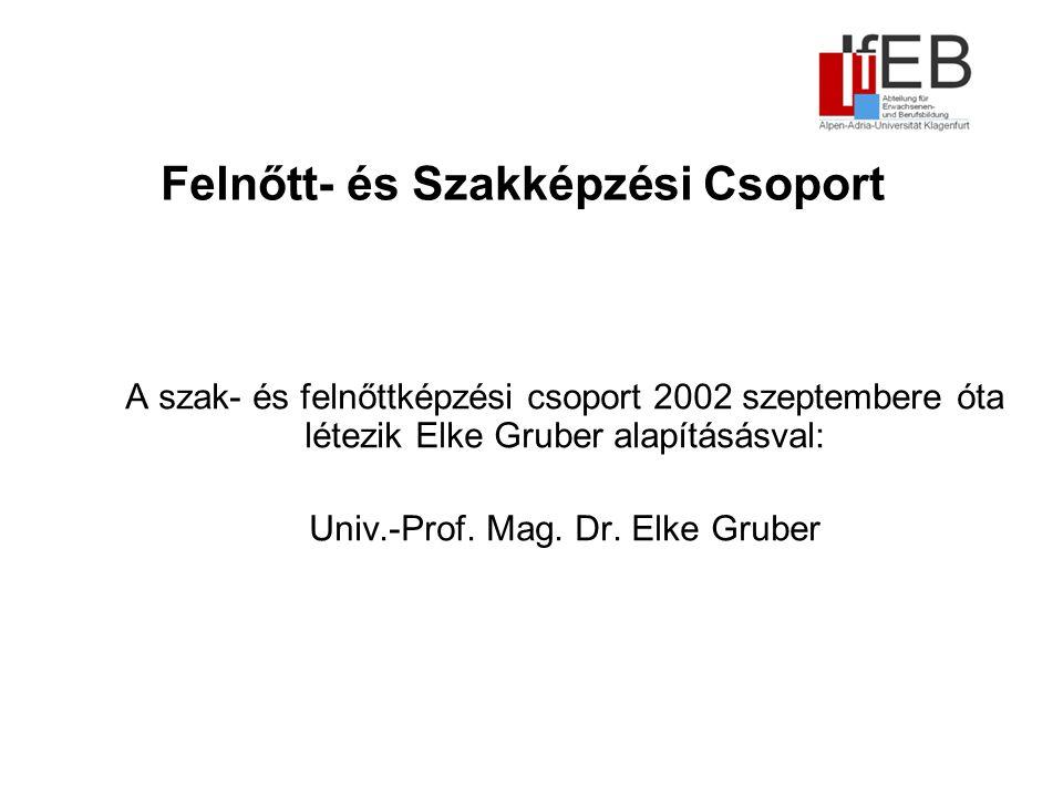 Felnőtt- és Szakképzési Csoport A szak- és felnőttképzési csoport 2002 szeptembere óta létezik Elke Gruber alapításásval: Univ.-Prof.