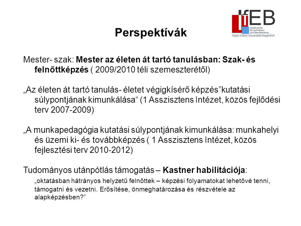 """Mester- szak: Mester az életen át tartó tanulásban: Szak- és felnőttképzés ( 2009/2010 téli szemeszterétől) """"Az életen át tartó tanulás- életet végigkísérő képzés kutatási súlypontjának kimunkálása (1 Asszisztens Intézet, közös fejlődési terv 2007-2009) """"A munkapedagógia kutatási súlypontjának kimunkálása: munkahelyi és üzemi ki- és továbbképzés ( 1 Asszisztens Intézet, közös fejlesztési terv 2010-2012) Tudományos utánpótlás támogatás – Kastner habilitációja: """"oktatásban hátrányos helyzetű felnőttek – képzési folyamatokat lehetővé tenni, támogatni és vezetni."""