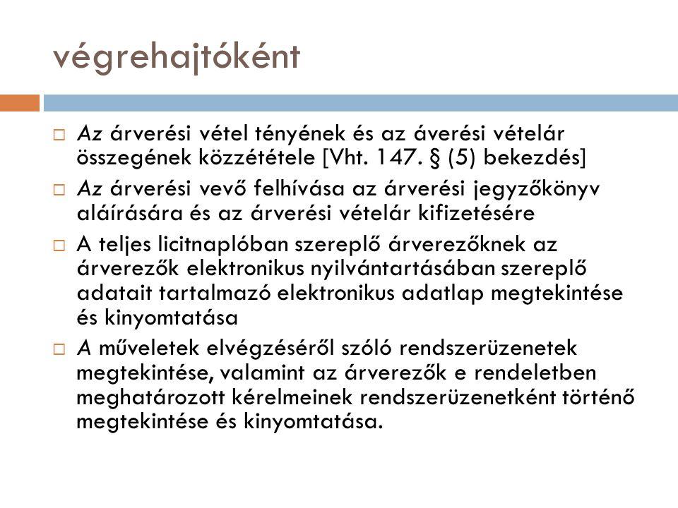 végrehajtóként  Az árverési vétel tényének és az áverési vételár összegének közzététele [Vht. 147. § (5) bekezdés]  Az árverési vevő felhívása az ár