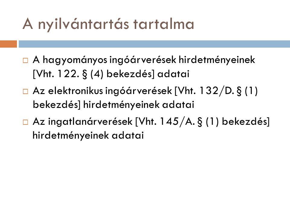 A nyilvántartás tartalma  A hagyományos ingóárverések hirdetményeinek [Vht. 122. § (4) bekezdés] adatai  Az elektronikus ingóárverések [Vht. 132/D.