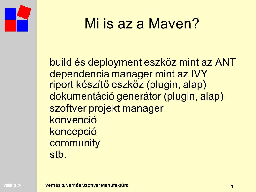 1 2009. 3. 20. Verhás & Verhás Szoftver Manufaktúra Mi is az a Maven.