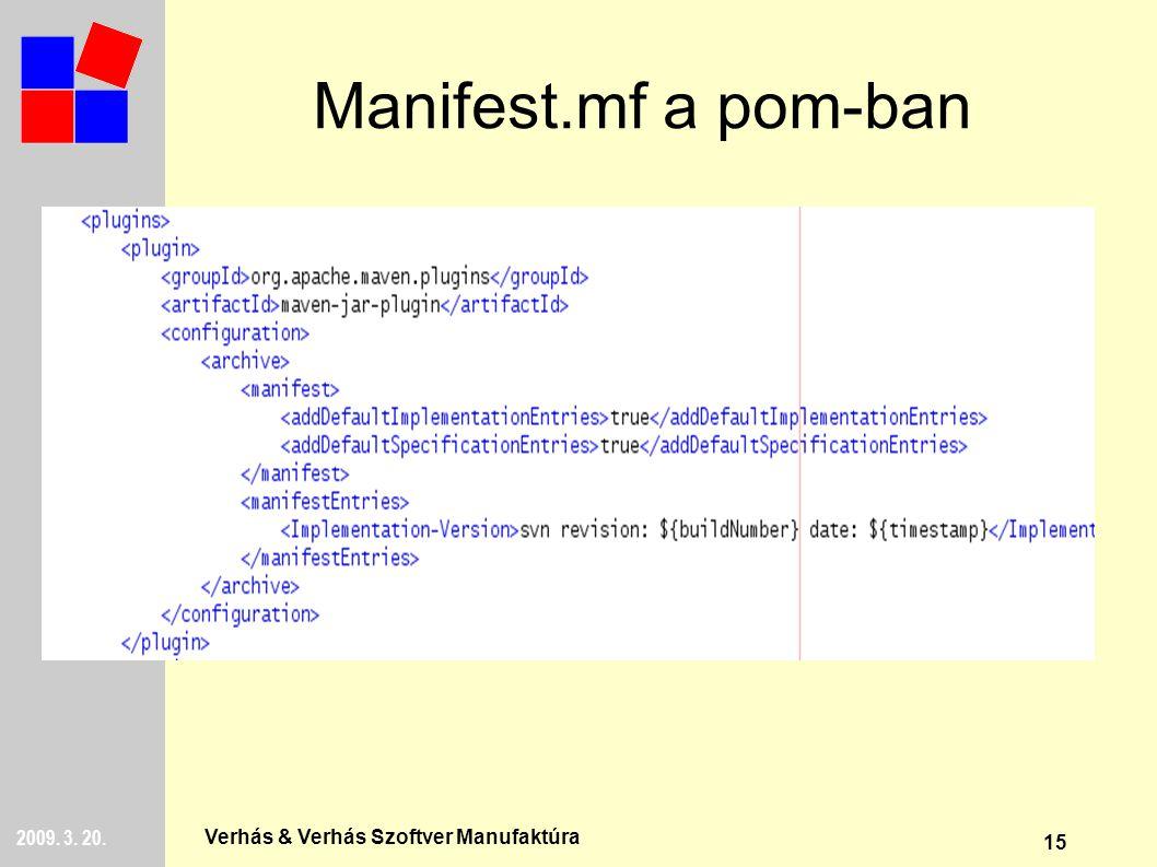 15 2009. 3. 20. Verhás & Verhás Szoftver Manufaktúra Manifest.mf a pom-ban