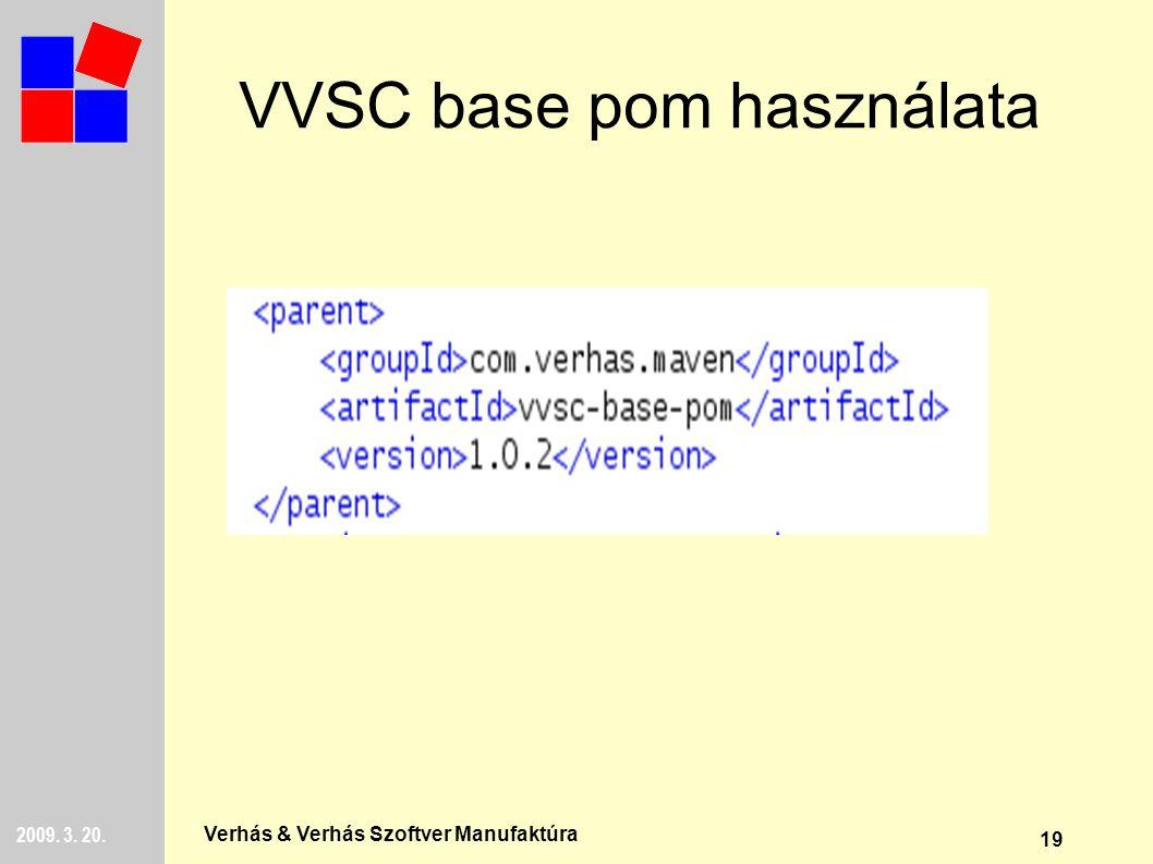 19 2009. 3. 20. Verhás & Verhás Szoftver Manufaktúra VVSC base pom használata