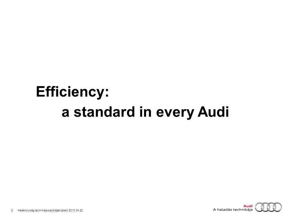 2Hatékonyság technikája sajtótájékoztató 2010.04.22. Efficiency: a standard in every Audi