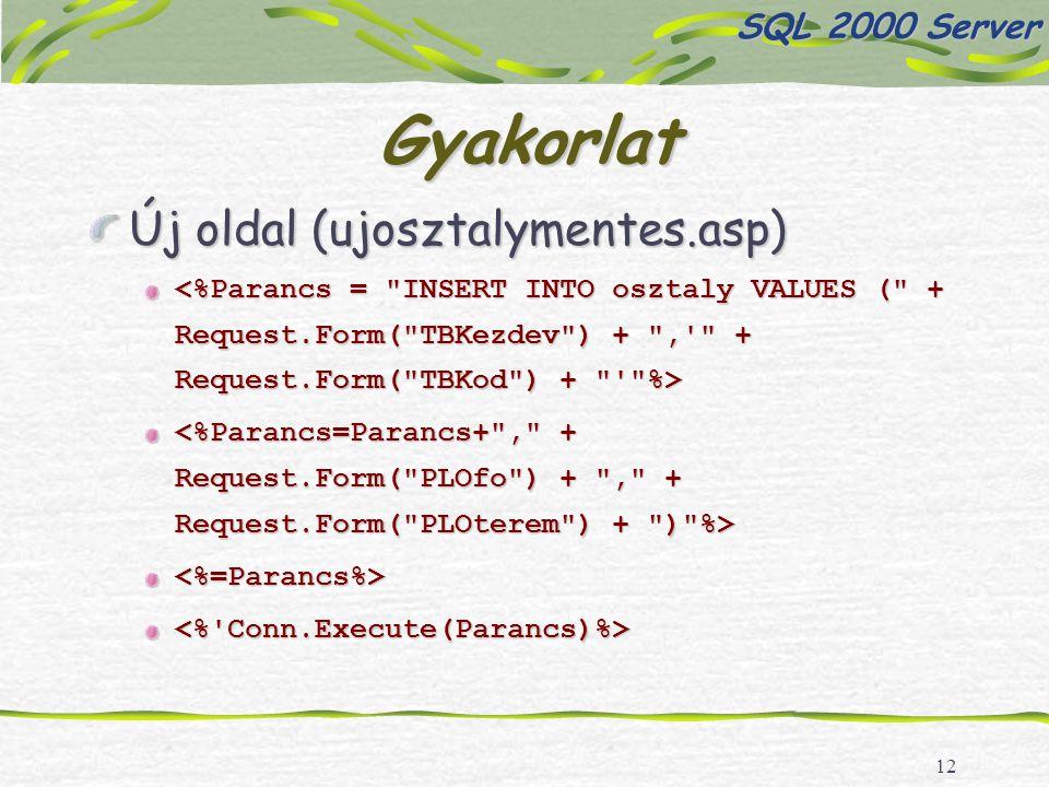12 Gyakorlat Új oldal (ujosztalymentes.asp) <%=Parancs%> SQL 2000 Server