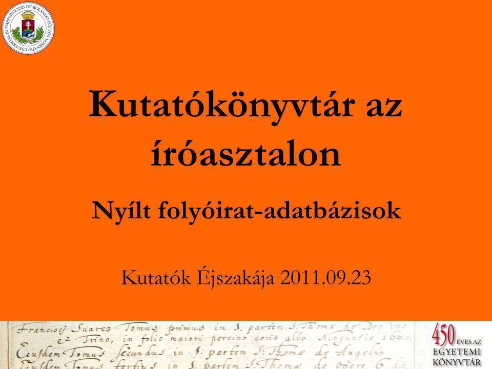 Kutatókönyvtár az íróasztalon Nyílt folyóirat-adatbázisok Kutatók Éjszakája 2011.09.23