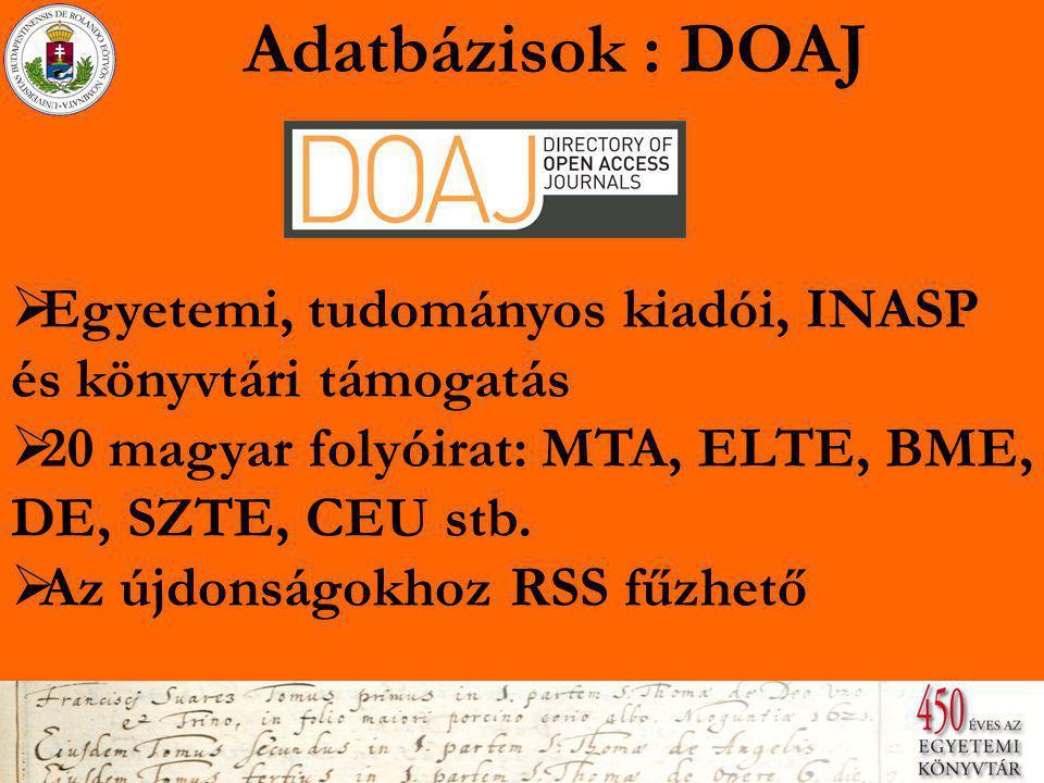 Adatbázisok : DOAJ  Egyetemi, tudományos kiadói, INASP és könyvtári támogatás Egyetemi, tudományos kiadói, INASP és könyvtári támogatás  20 magyar folyóirat: MTA, ELTE, BME, DE, SZTE, CEU stb.