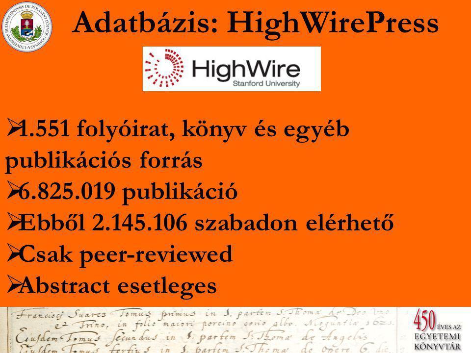 Adatbázis: HighWirePress  1.551 folyóirat, könyv és egyéb publikációs forrás 1.551 folyóirat, könyv és egyéb publikációs forrás  6.825.019 publikáció 6.825.019 publikáció  Ebből 2.145.106 szabadon elérhető Ebből 2.145.106 szabadon elérhető  Csak peer-reviewed Csak peer-reviewed  Abstract esetleges Abstract esetleges