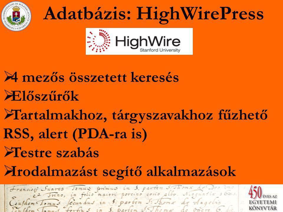 Adatbázis: HighWirePress  4 mezős összetett keresés 4 mezős összetett keresés  Előszűrők Előszűrők  Tartalmakhoz, tárgyszavakhoz fűzhető RSS, alert (PDA-ra is) Tartalmakhoz, tárgyszavakhoz fűzhető RSS, alert (PDA-ra is)  Testre szabás Testre szabás  Irodalmazást segítő alkalmazások Irodalmazást segítő alkalmazások