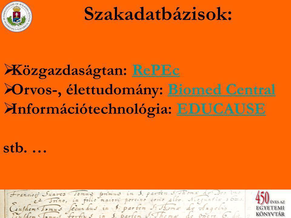 Szakadatbázisok:  Közgazdaságtan: RePEc Közgazdaságtan: RePEc  Orvos-, élettudomány: Biomed Central Orvos-, élettudomány: Biomed Central  Információtechnológia: EDUCAUSE Információtechnológia: EDUCAUSE stb.