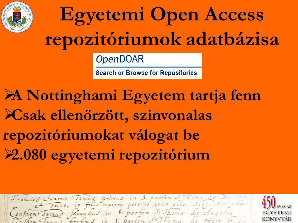 Egyetemi Open Access repozitóriumok adatbázisa  A Nottinghami Egyetem tartja fenn A Nottinghami Egyetem tartja fenn  Csak ellenőrzött, színvonalas repozitóriumokat válogat be Csak ellenőrzött, színvonalas repozitóriumokat válogat be  2.080 egyetemi repozitórium 2.080 egyetemi repozitórium