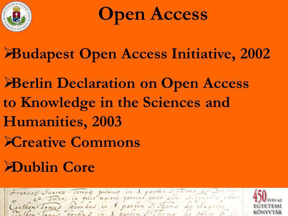 Open Access  Budapest Open Access Initiative, 2002 Budapest Open Access Initiative, 2002  Berlin Declaration on Open Access Berlin Declaration on Open Access to Knowledge in the Sciences and Humanities, 2003  Creative Commons Creative Commons  Dublin Core Dublin Core