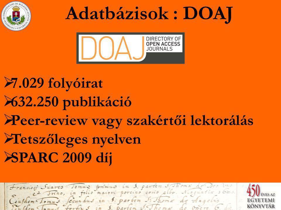Adatbázisok : DOAJ  7.029 folyóirat 7.029 folyóirat  632.250 publikáció 632.250 publikáció  Peer-review vagy szakértői lektorálás Peer-review vagy szakértői lektorálás  Tetszőleges nyelven Tetszőleges nyelven  SPARC 2009 díj SPARC 2009 díj