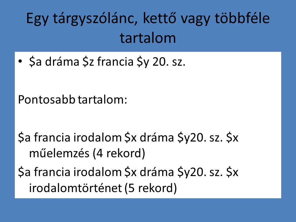 Egy tárgyszólánc, kettő vagy többféle tartalom $a dráma $z francia $y 20.