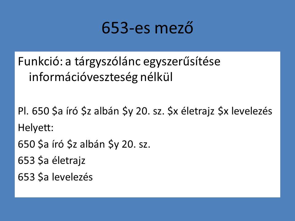 653-es mező Funkció: a tárgyszólánc egyszerűsítése információveszteség nélkül Pl.