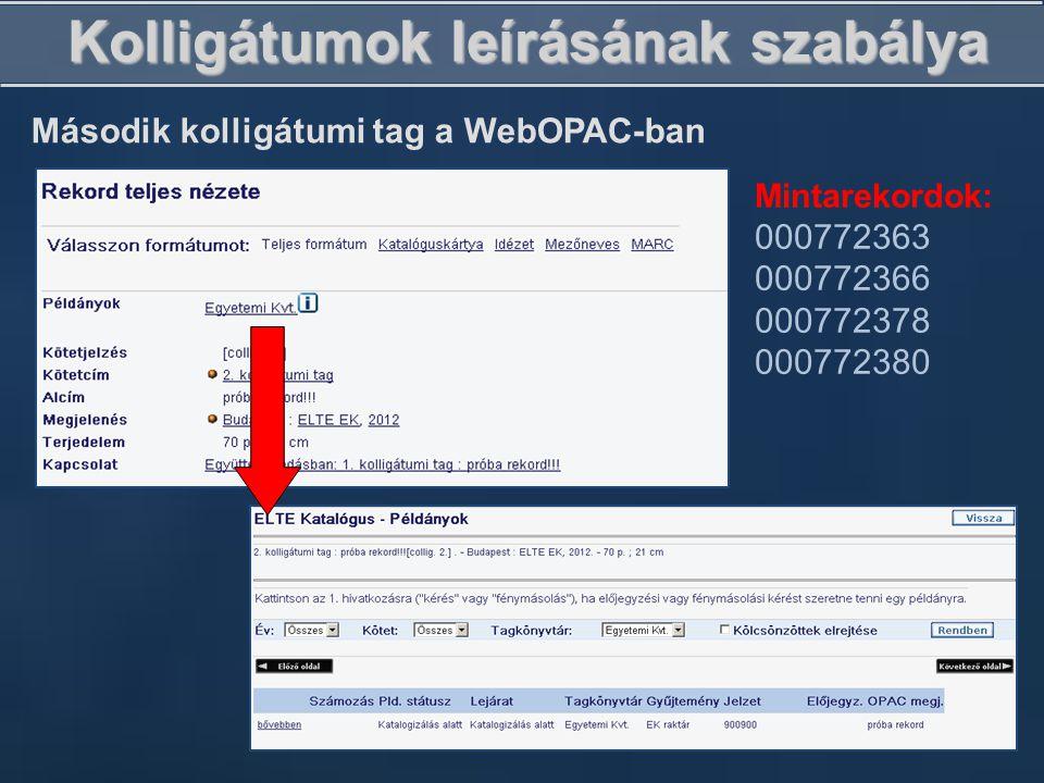 Kolligátumok leírásának szabálya Második kolligátumi tag a WebOPAC-ban Mintarekordok: 000772363 000772366 000772378 000772380