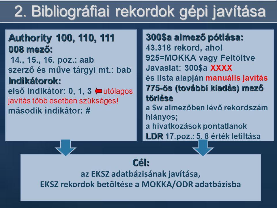2. Bibliográfiai rekordok gépi javítása Authority 100, 110, 111 008 mező: 14., 15., 16. poz.: aab szerző és műve tárgyi mt.: babIndikátorok: első indi