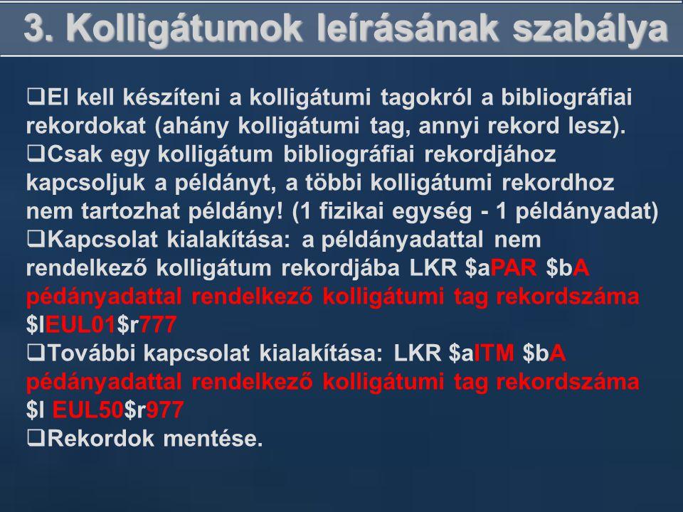 3. Kolligátumok leírásának szabálya  El kell készíteni a kolligátumi tagokról a bibliográfiai rekordokat (ahány kolligátumi tag, annyi rekord lesz).