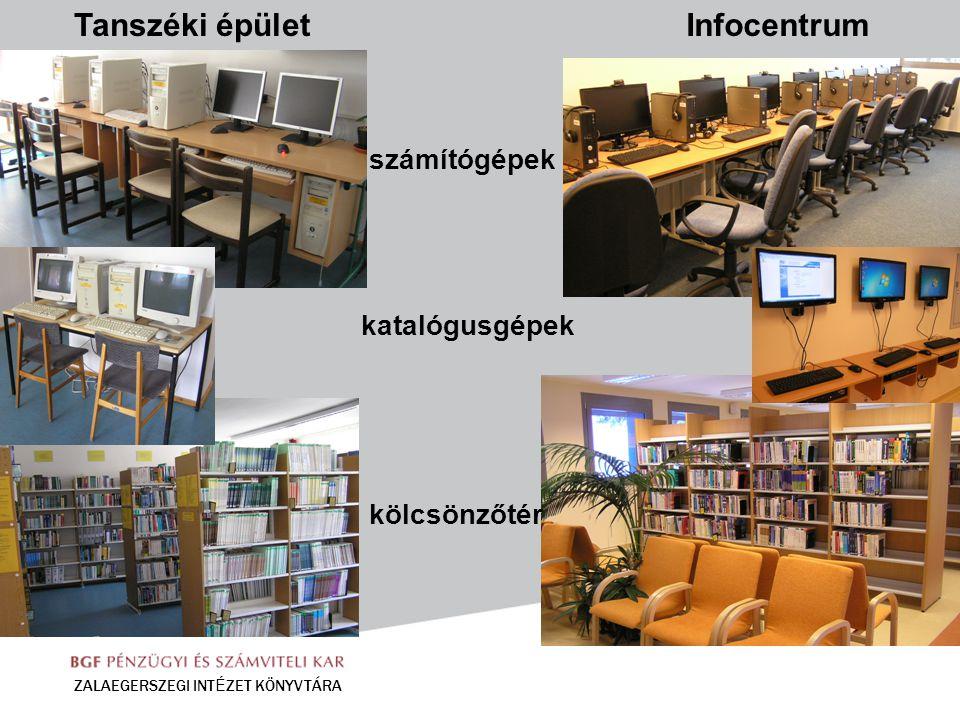 ZALAEGERSZEGI INT É ZET KÖNYVTÁRA Tanszéki épületInfocentrum számítógépek katalógusgépek kölcsönzőtér