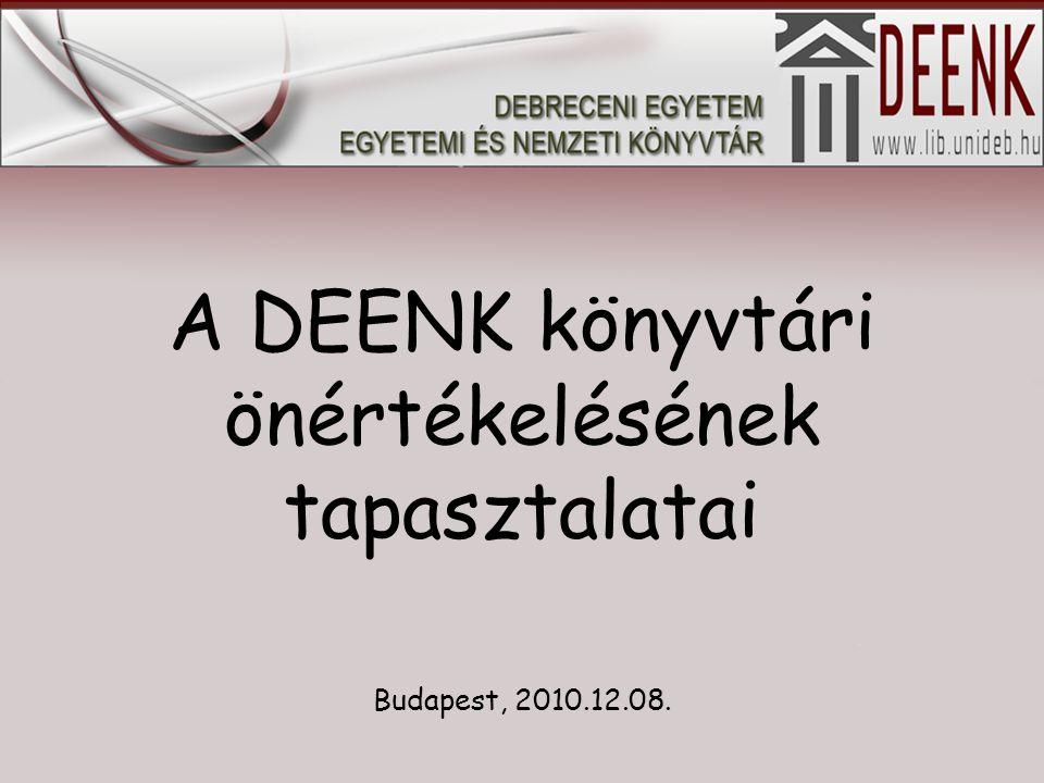 A DEENK könyvtári önértékelésének tapasztalatai Budapest, 2010.12.08.