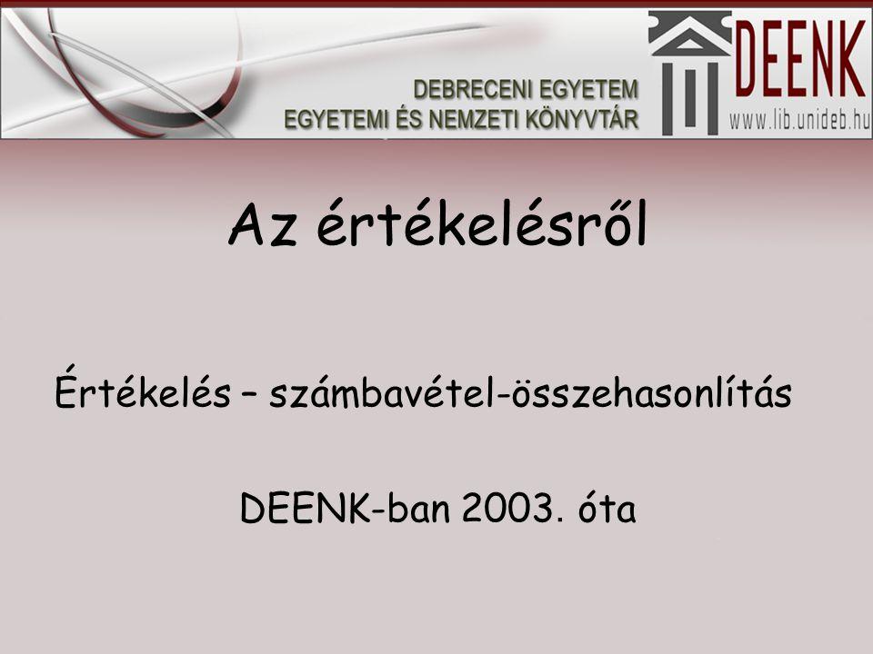 Az értékelésről Értékelés – számbavétel-összehasonlítás DEENK-ban 2003. óta