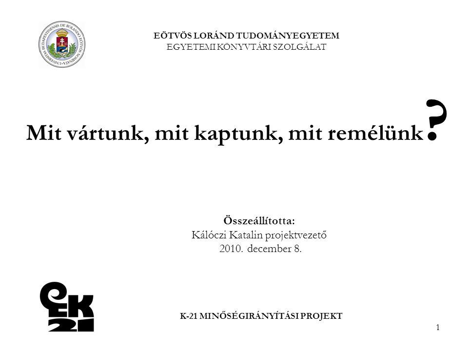 1 Mit vártunk, mit kaptunk, mit remélünk ? Összeállította: Kálóczi Katalin projektvezető 2010. december 8. EÖTVÖS LORÁND TUDOMÁNYEGYETEM EGYETEMI KÖNY