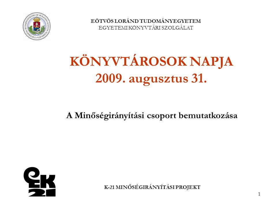 1 EÖTVÖS LORÁND TUDOMÁNYEGYETEM EGYETEMI KÖNYVTÁRI SZOLGÁLAT K-21 MINŐSÉGIRÁNYÍTÁSI PROJEKT KÖNYVTÁROSOK NAPJA 2009. augusztus 31. A Minőségirányítási
