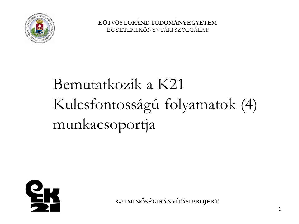 1 Bemutatkozik a K21 Kulcsfontosságú folyamatok (4) munkacsoportja EÖTVÖS LORÁND TUDOMÁNYEGYETEM EGYETEMI KÖNYVTÁRI SZOLGÁLAT K-21 MINŐSÉGIRÁNYÍTÁSI PROJEKT